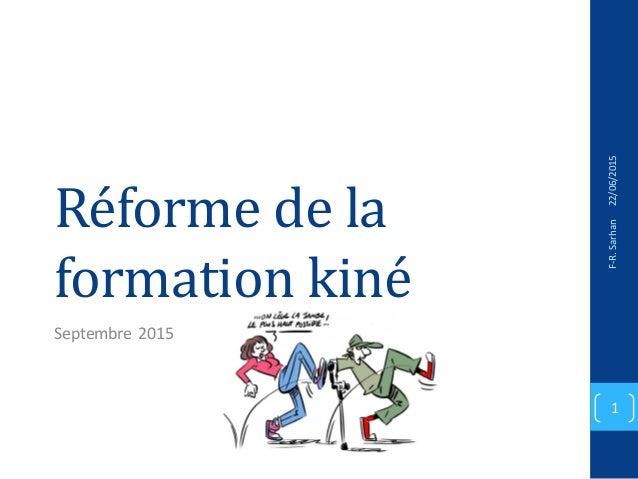 Réforme de la formation kiné Septembre 2015 22/06/2015F-R.Sarhan 1