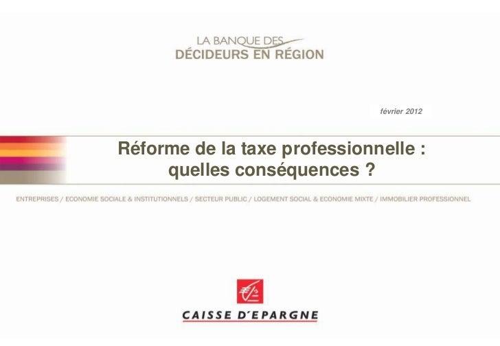 17 janvier 2012                               février 2012Réforme de la taxe professionnelle :     quelles conséquences ?