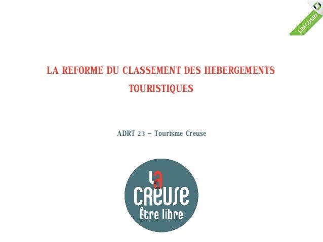 LA REFORME DU CLASSEMENT DES HEBERGEMENTS               TOURISTIQUES            ADRT 23 - Tourisme Creuse