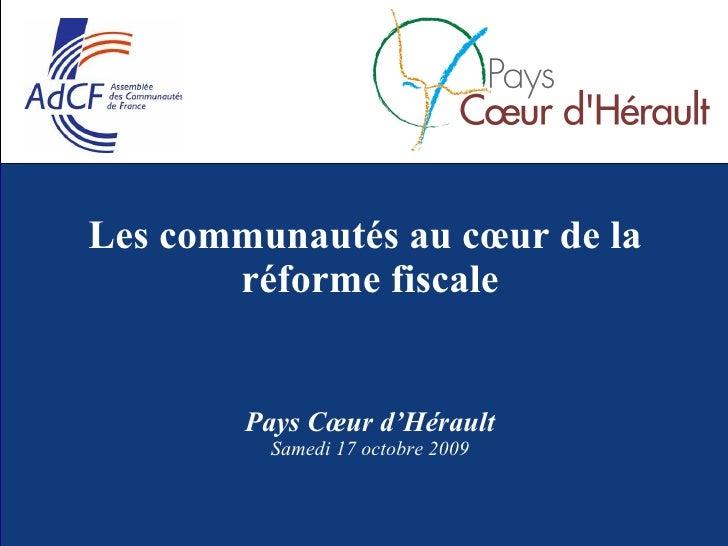 Les communautés au cœur de la  réforme fiscale Pays Cœur d'Hérault Samedi 17 octobre 2009