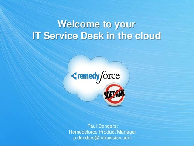 Welcome to your IT Service Desk in the cloud Paul Donders; Remedyforce Product Manager p.donders@infravision.com