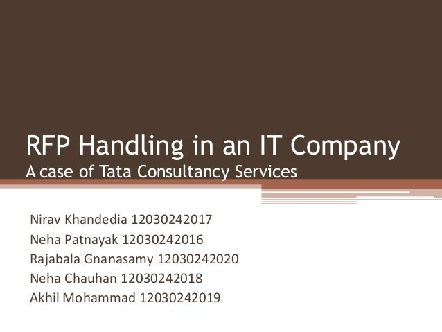 RFP Handling in an IT Company A case of Tata Consultancy Services Nirav Khandedia 12030242017 Neha Patnayak 12030242016 Ra...