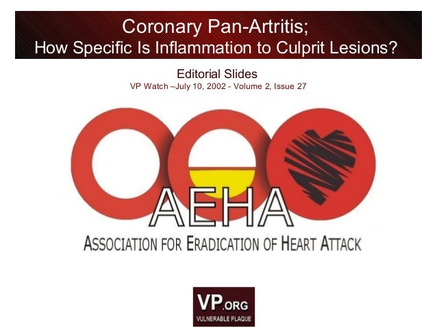 Editorial Slides VP Watch –July 10, 2002 - Volume 2, Issue 27 Coronary Pan-Artritis; How Specific Is Inflammation to Culpr...