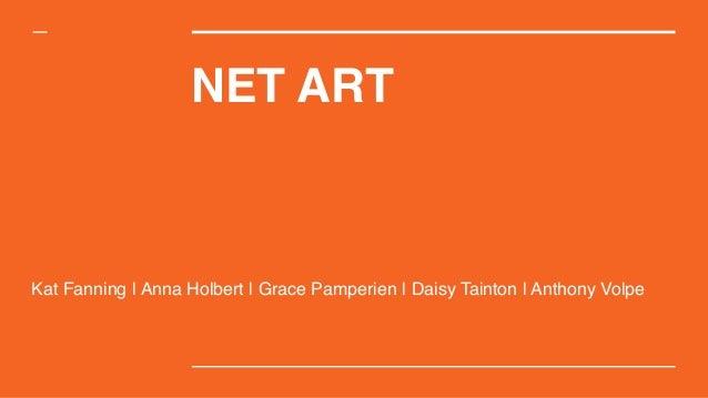 NET ART Kat Fanning   Anna Holbert   Grace Pamperien   Daisy Tainton   Anthony Volpe