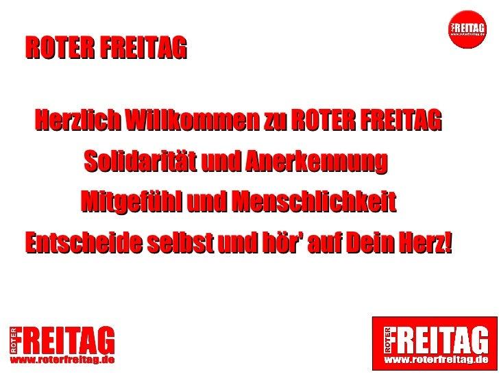 ROTER FREITAG <ul><li>Herzlich Willkommen zu ROTER FREITAG </li></ul><ul><li>Solidarität und Anerkennung  </li></ul><ul><l...