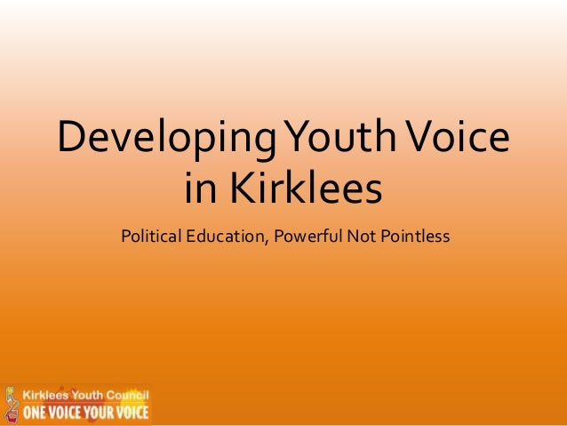 DevelopingYouthVoice in Kirklees Political Education, Powerful Not Pointless