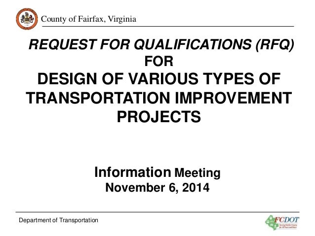 County of Fairfax, Virginia  REQUEST FOR QUALIFICATIONS (RFQ)  Department of Transportation  FOR  DESIGN OF VARIOUS TYPES ...