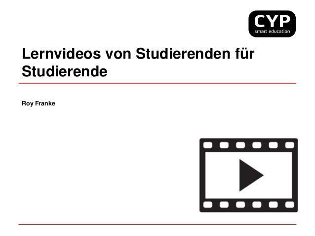 Lernvideos von Studierenden für Studierende Roy Franke