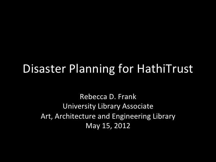 Disaster	  Planning	  for	  HathiTrust	                     Rebecca	  D.	  Frank	                University	  Library	  As...