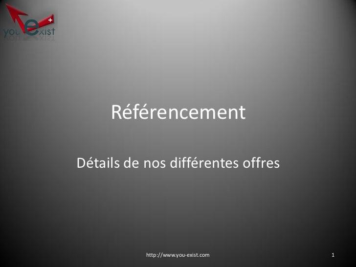 Référencement  Détails de nos différentes offres                http://www.you-exist.com   1
