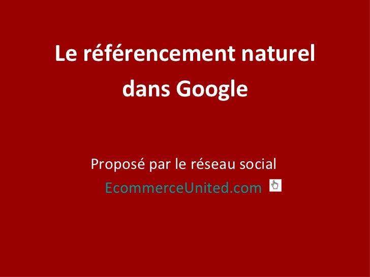 Proposé par le réseau social EcommerceUnited.com Le référencement naturel dans Google