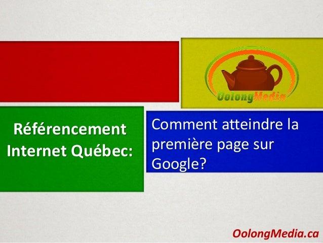 Référencement     Comment atteindre laInternet Québec:   première page sur                   Google?                      ...