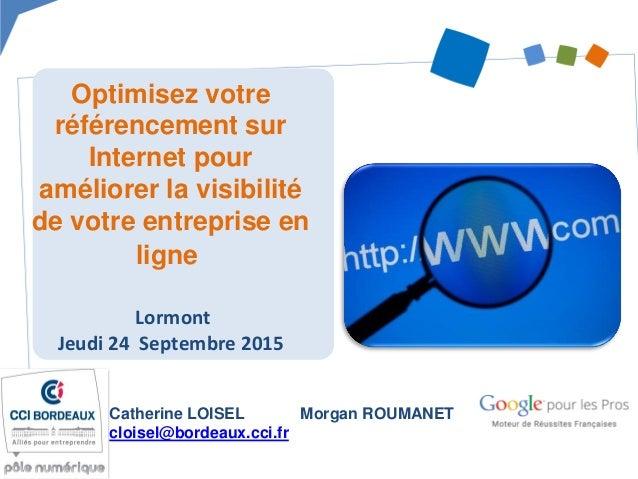 Optimisez votre référencement sur Internet pour améliorer la visibilité de votre entreprise en ligne Lormont Jeudi 24 Sept...