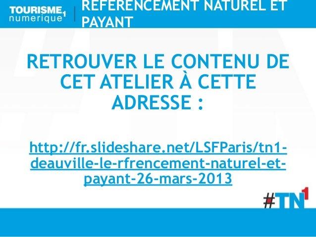 RÉFÉRENCEMENT NATUREL ET       PAYANTRETROUVER LE CONTENU DE   CET ATELIER À CETTE        ADRESSE :http://fr.slideshare.ne...