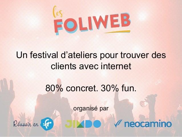 Un festival d'ateliers pour trouver des clients avec internet 80% concret. 30% fun. organisé par