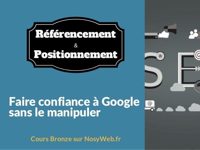 FaireconfianceàGoogle sanslemanipuler Cours Bronze sur NosyWeb.fr & Référencement Positionnement