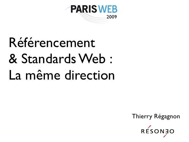 2009     Référencement & Standards Web : La même direction                        Thierry Régagnon