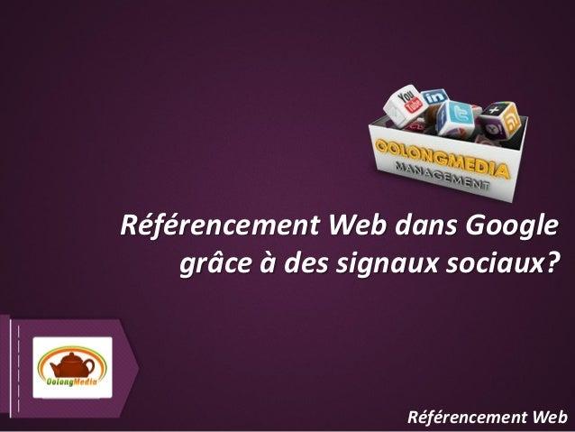 Référencement Web dans Google    grâce à des signaux sociaux?                    Référencement Web