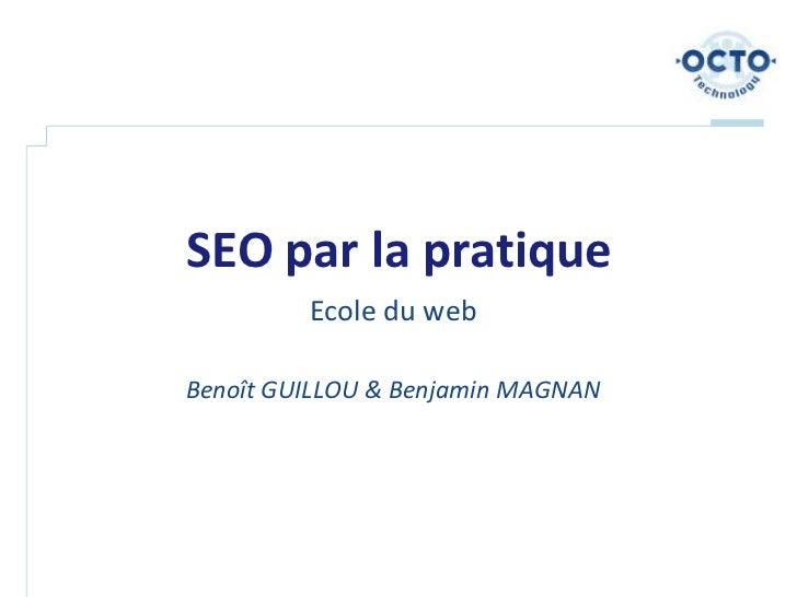 SEO par la pratique         Ecole du webBenoît GUILLOU & Benjamin MAGNAN