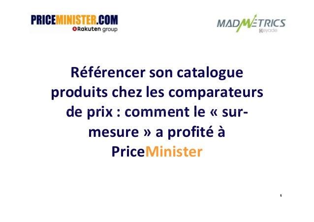 Référencer son catalogueproduits chez les comparateurs  de prix : comment le « sur-     mesure » a profité à         Price...