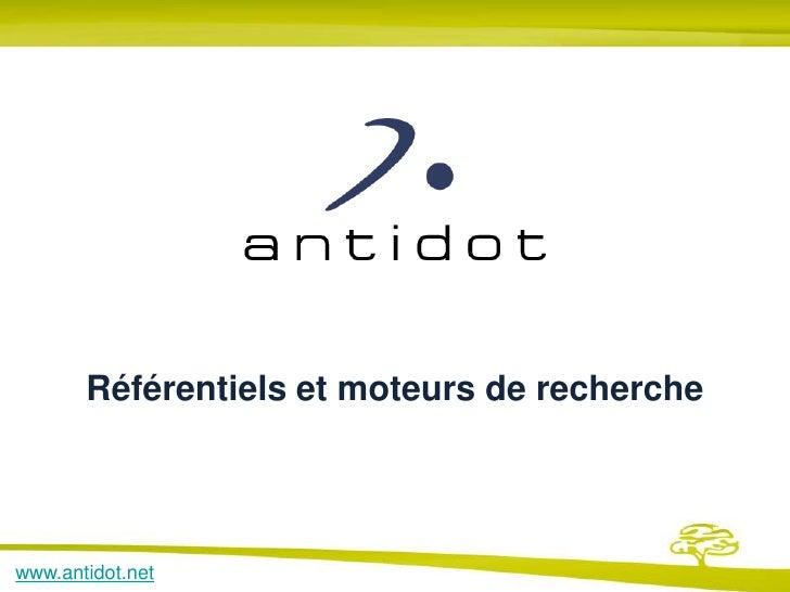 Référentiels et moteurs de recherche<br />www.antidot.net<br />
