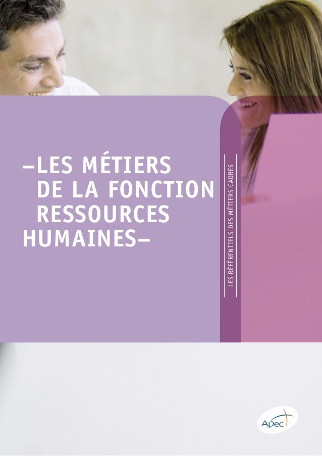 –LES MÉTIERS DE LA FONCTION RESSOURCES HUMAINES– LESRÉFÉRENTIELSDESMÉTIERSCADRES www.apec.fr ISBN 978-2-7336-0705-3 ISSN 1...