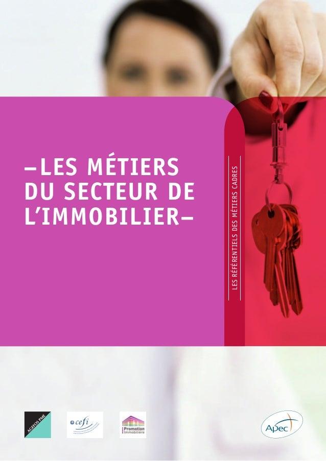 –LES MÉTIERS DU SECTEUR DE L'IMMOBILIER– LESRÉFÉRENTIELSDESMÉTIERSCADRES www.apec.fr ISBN 978-2-7336-0718-3 ISSN 1771-927...