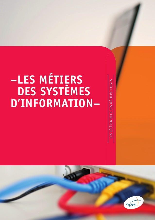 –LES MÉTIERS DES SYSTÈMES D'INFORMATION– LESRÉFÉRENTIELSDESMÉTIERSCADRES www.apec.fr ISBN 978-2-7336-0706-0 ISSN 1771-9275...