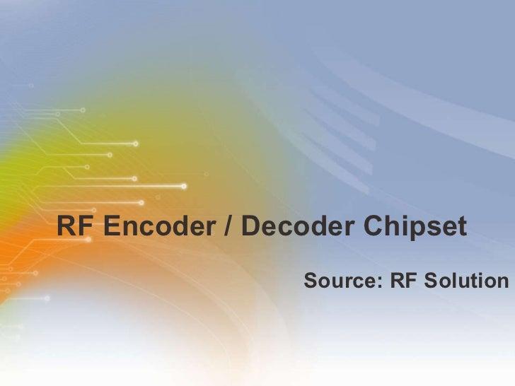 RF Encoder / Decoder Chipset <ul><li>Source: RF Solution </li></ul>