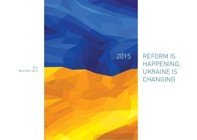 REFORM is happening, UKRAINE is changing 2015 Kyiv November 2015