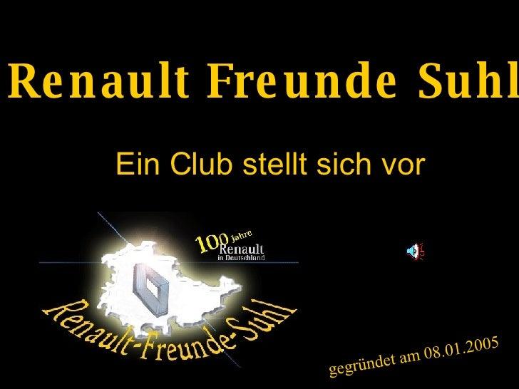Ein Club stellt sich vor Renault Freunde Suhl gegründet am 08.01.2005