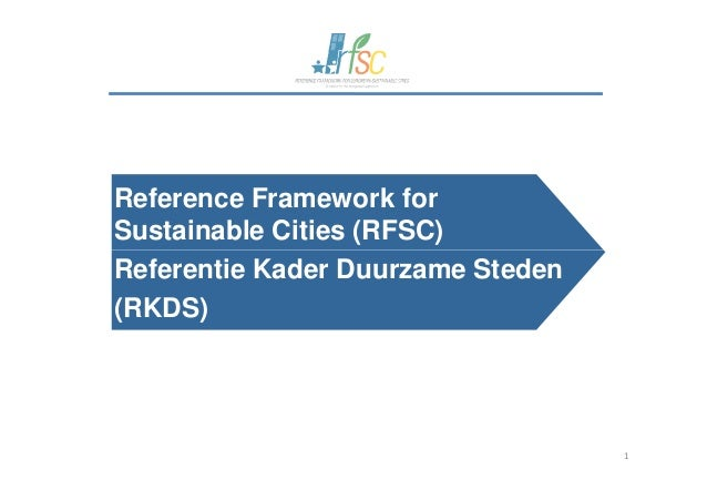 Reference Framework forSustainable Cities (RFSC)1Referentie Kader Duurzame Steden(RKDS)