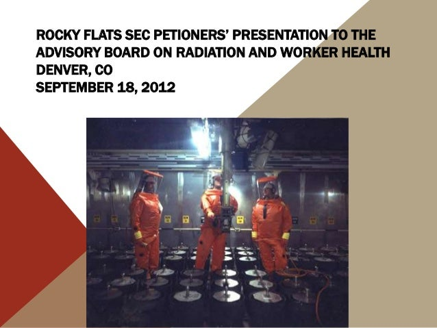ROCKY FLATS SEC PETIONERS' PRESENTATION TO THE ADVISORY BOARD ON RADIATION AND WORKER HEALTH DENVER, CO SEPTEMBER 18, 2012