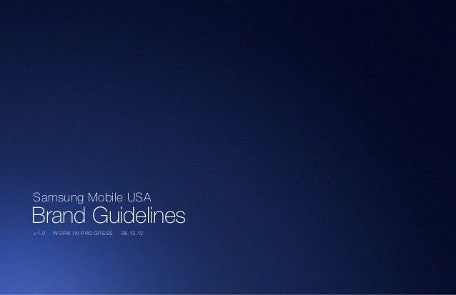 Samsung Mobile USA Brand Guidelines Samsung Mobile USA Brand Guidelines v1.0 WORK IN PROGRESS 08.13.12