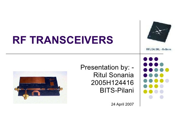 RF TRANSCEIVERS Presentation by: - Ritul Sonania 2005H124416 BITS-Pilani 24 April 2007