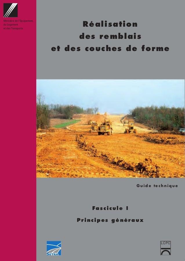Réalisation des remblais et des couches de forme Fascicule I Principes généraux G u i d e t e c h n i q u e Ministère de l...