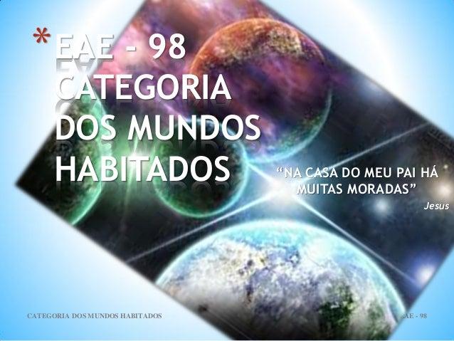 """EAE - 98CATEGORIA DOS MUNDOS HABITADOS 1 *EAE - 98 CATEGORIA DOS MUNDOS HABITADOS """"NA CASA DO MEU PAI HÁ MUITAS MORADAS"""" J..."""