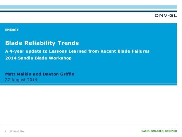 DNV GL © 2014 27 August 2014 SAFER, SMARTER, GREENER  27 August 2014  Matt Malkin and Dayton Griffin  ENERGY  Blade Reliab...