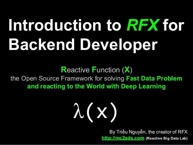 Introduction to RFX for Backend Developer Reactive Function (X) the Open Source Framework for solving Fast Data Problem an...