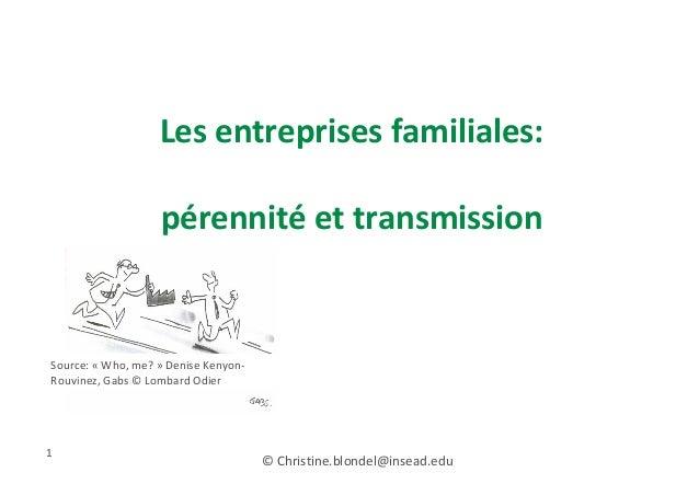 Les entreprises familiales: pérennité et transmission 1 Source: « Who, me? » Denise Kenyon- Rouvinez, Gabs © Lombard Odier...