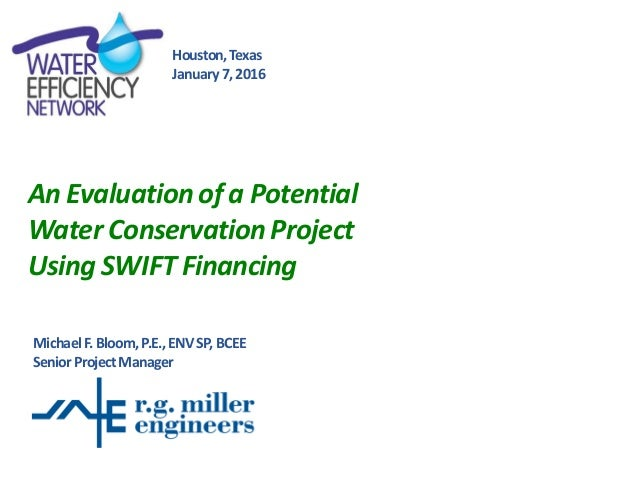 An Evaluation of a Potential Water Conservation Project Using SWIFT Financing MichaelF.Bloom,P.E.,ENVSP,BCEE SeniorProject...