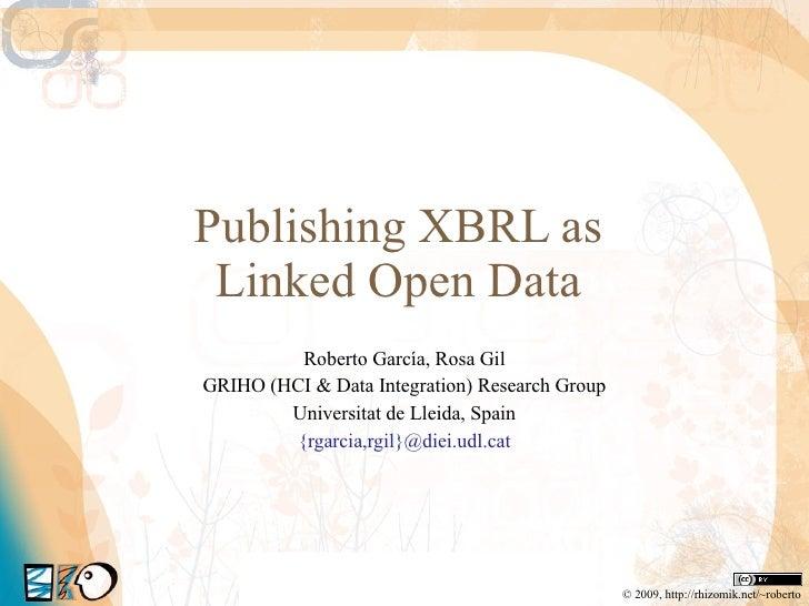 Publishing XBRL as  Linked Open Data  Roberto García, Rosa Gil GRIHO (HCI & Data Integration) Research Group Universitat d...