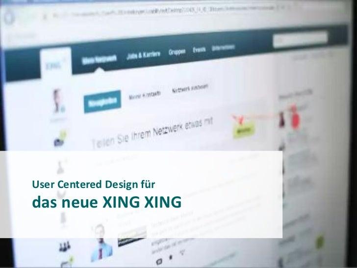 User Centered Design fürdas neue XING                           1