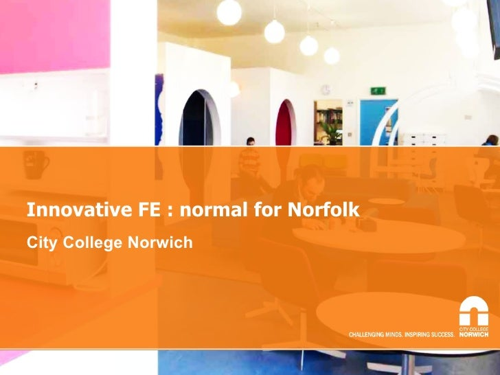 Innovative FE : normal for Norfolk City College Norwich