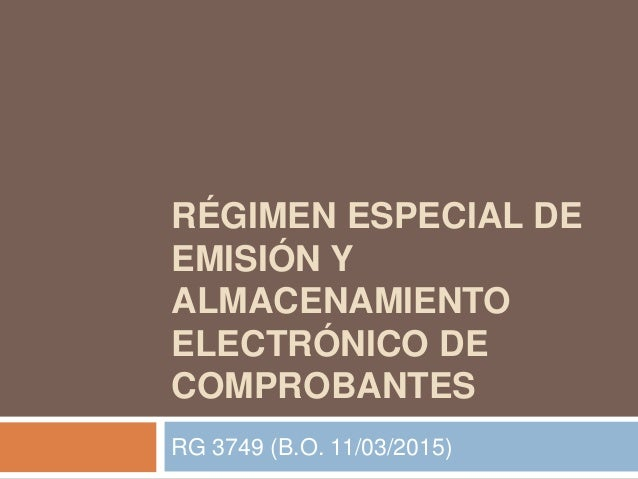 RÉGIMEN ESPECIAL DE EMISIÓN Y ALMACENAMIENTO ELECTRÓNICO DE COMPROBANTES RG 3749 (B.O. 11/03/2015)