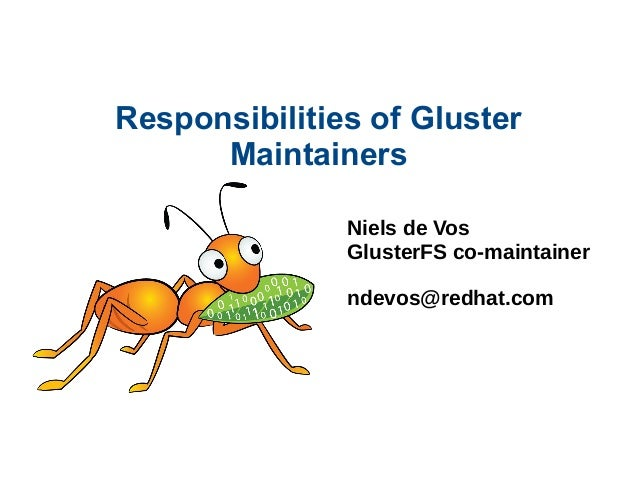 Responsibilities of Gluster Maintainers Niels de Vos GlusterFS co-maintainer ndevos@redhat.com