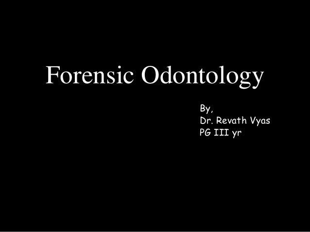 Forensic Odontology By Dr Revath Vyas Devulapalli