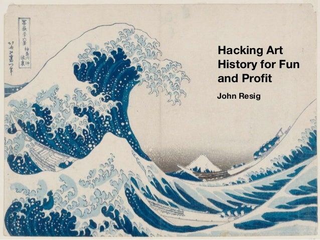 Hacking Art History for Fun and Profit John Resig