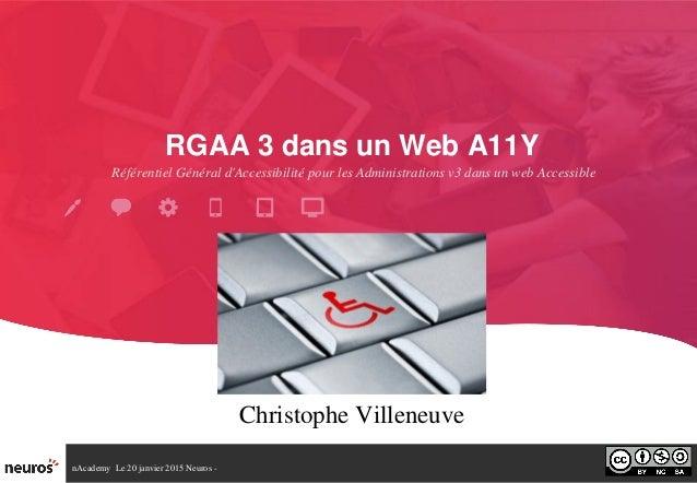 nAcademyLe20janvier2015Neuros RGAA3dansunWebA11Y ChristopheVilleneuve RéférentielGénérald'Accessibilitép...