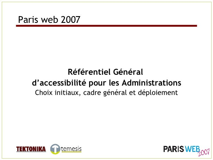 Référentiel Général  d'accessibilité pour les Administrations Choix initiaux, cadre général et déploiement Paris web 2007